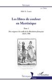 Abel Alexis Louis - Les libres de couleur en Martinique - Tome 1, Des origines à la veille de la Révolution française (1635-1788).