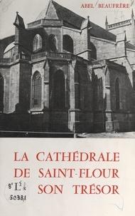 Abel Beaufrère et Henry Passemard - La cathédrale de Saint-Flour et son trésor.