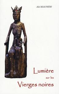 Abel Beaufrère - Lumière sur les Vierges noires.