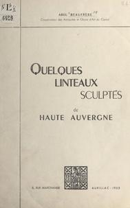 Abel Beaufrère - Quelques linteaux sculptés de Haute Auvergne.