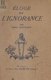 Abel Bonnard - Éloge de l'ignorance.