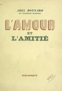 Abel Bonnard - L'amour et l'amitié.