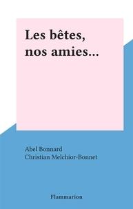 Abel Bonnard et Christian Melchior-Bonnet - Les bêtes, nos amies....