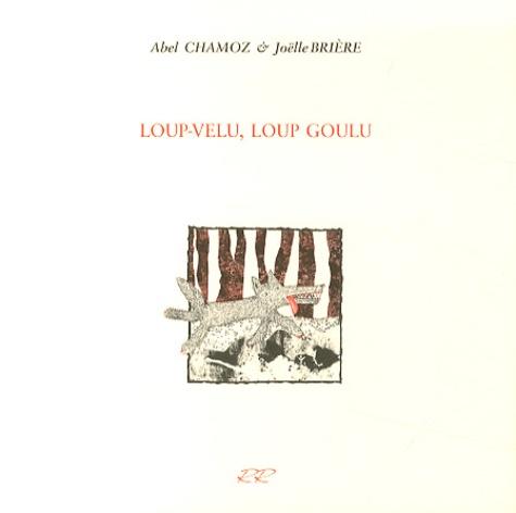Abel Chamoz et Joëlle Brière - Loup-velu, loup goulu.