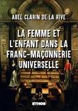 Abel Clarin de La Rive - La femme et l'enfant dans la franc-maçonnerie universelle.