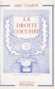 Abel Clarté et  Pinatel - La droite cocufiée, 1815-1965.