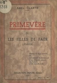 Abel Clarté - Primevère - Ou Les filles de Faër (légende).