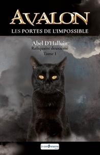 Abel D'Halluin - AVALON  Les portes de l'impossible : Reliquaire deuxième tome 1.