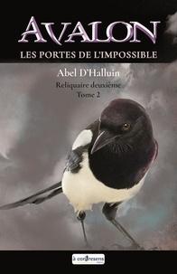 Abel D'Halluin - AVALON  Les portes de l'impossible : Reliquaire deuxième tome 2.