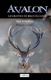 Abel D'Halluin - AVALON Les reines de Brocéliande : Reliquaire premier.