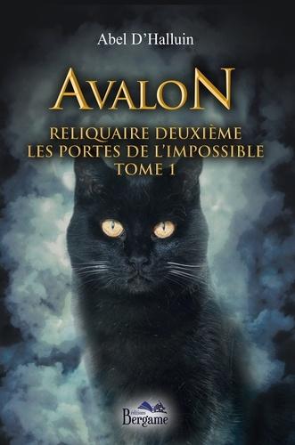 Abel D'Halluin - Avalon. Reliquaire deuxième : Les portes de l'impossible Tome 1.