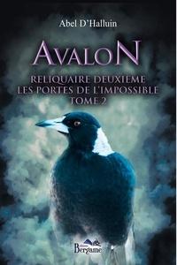 Abel D'Halluin - Avalon. Reliquaire deuxième : Les portes de l'impossible Tome 2.