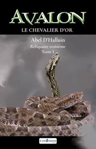 Abel D'Halluin - Avalon. Reliquaire troisième : Le chevalier d'or - Tome 1.