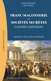 Abel Douay et Gérard Hertault - Franc-Maçonnerie et sociétés secrètes contre Napoléon - Naissance de la nation allemande.