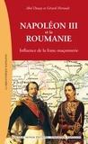 Abel Douay et Gérard Hertault - Napoléon III et la Roumanie - Influence de la franc-maçonnerie.