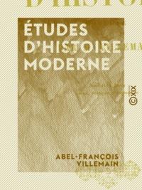 Abel-François Villemain - Études d'histoire moderne.