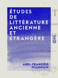 Abel-François Villemain - Études de littérature ancienne et étrangère.