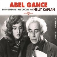 Abel Gance et Nelly Kaplan - Abel Gance. Enregistrements historiques par Nelly Kaplan.
