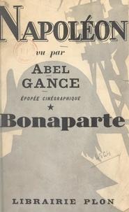 Abel Gance - Napoléon vu par Abel Gance - Épopée cinégraphique en cinq époques. Première époque, Bonaparte.