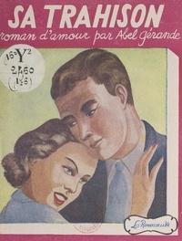 Abel Gérande - Sa trahison.
