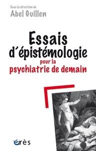 Abel Guillen - Essais d'épistémologie pour la psychiatrie de demain.