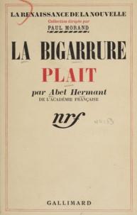 Abel Hermant et Paul Morand - La bigarrure plait.
