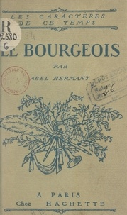 Abel Hermant - Le bourgeois.