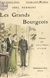 Abel Hermant et Charles Roussel - Les grands bourgeois - Mémoires pour servir à l'histoire de la société.
