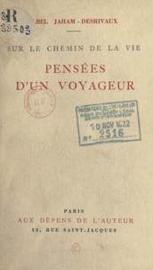 Abel Jaham-Desrivaux et Amédée Delorme - Pensées d'un voyageur - Sur le chemin de la vie.