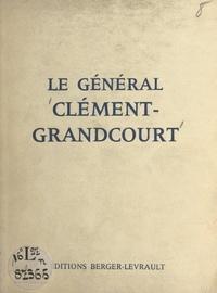 Abel-Jean-Ernest Clément-Grandcourt et Georges Lacassie - Le général Clément-Grandcourt - Pensées et maximes posthumes. Éloge par le Colonel Lacassie. Essai de bibliographie.