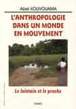 Abel Kouvouama - L'anthropologie dans un monde en mouvement - Le lointain et le proche.