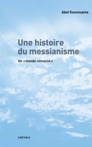 """Abel Kouvouama - Une histoire du messianisme - Un """"monde renversé""""."""
