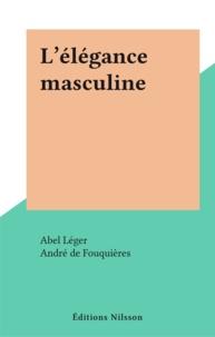Abel Léger et André de Fouquières - L'élégance masculine.