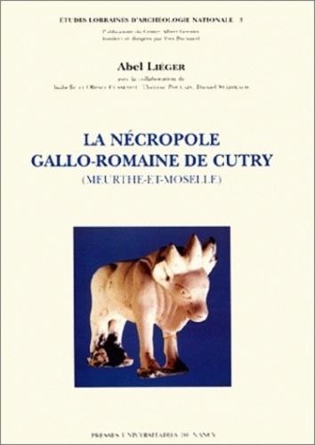 Abel Liéger - La nécropole gallo-romaine de Cutry (Meurthe-et-Moselle).