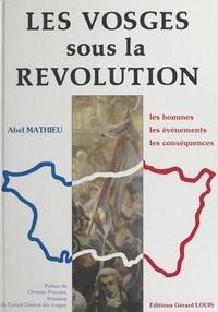 Abel Mathieu et Christian Poncelet - Les Vosges sous la Révolution.