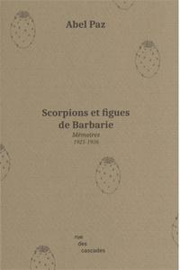 Abel Paz - Scorpions et figues de Barbarie - Mémoires (1921-1936).