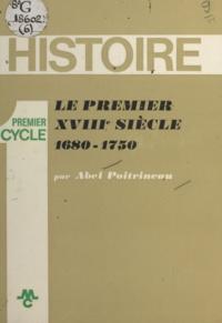 Abel Poitrineau - Le premier XVIIIe siècle : 1680-1750.