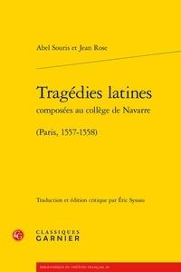 Abel Souris et Jean Rose - Tragédies latines composées au collège de Navarre (Paris, 1557-1558).