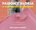 Abelardo Alegrià - Pasion y gloria - La tauromaquia de José Tomàs.