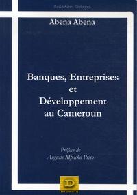 Abena Abena - Banques, entreprises et développement au Cameroun.