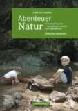 Abenteuer Natur - Wien und Umgebung - 55 Outdoor-Tipps für 1- bis 6-jährige Entdecker.