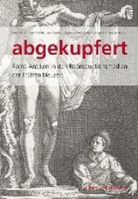 Abgekupfert - Roms Antiken in den Reproduktionsmedien der frühen Neuzeit.