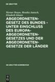 Abgeordnetengesetz - Des Bundes unter Einschluß des Europaabgeordnetengesetzes und der Abgeordnetengesetze der Länder.