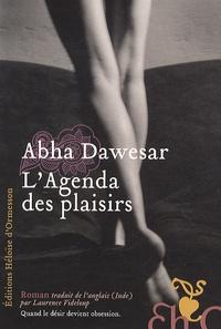 Abha Dawesar - L'agenda des plaisirs.