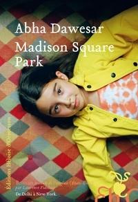 Abha Dawesar - Madison Square Park.
