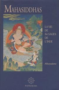 Abhayadatta - Histoire de la libération des quatre-vingt-quatre Mahâsiddhas.