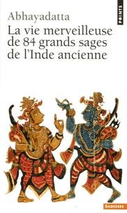 Abhayadatta - La Vie merveilleuse de 84 grands sages de l'Inde ancienne.