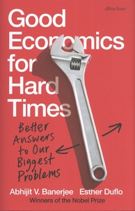Abhijit V. Banerjee et Esther Duflo - Good Economics for Hard Times - Better Answers to Our Biggest Problems.