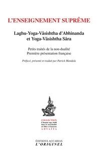 Abhinanda et  Vâlmîki - L'enseignement suprême - Laghu-Yoga-Vâsishtha d'Abhinanda et Yoga-Vâsishtha Sâra.