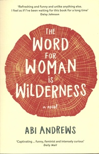 Abi Andrews - The Word for Woman is Wilderness.